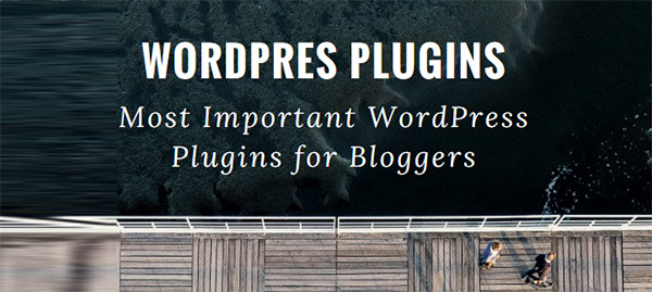 most important wordpress plugins for bloggers